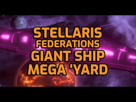 Stellaris Federations – GIANT Juggernaut + Mega Shipyard Coming! (2.6 Verne Patch, 2020)