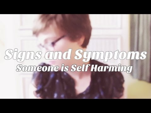 Signs and Symptoms that Someone is Self Harming