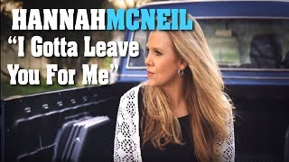 "Hannah McNeil ""I Gotta Leave You For Me"" OFFICIAL MUSIC VIDEO"
