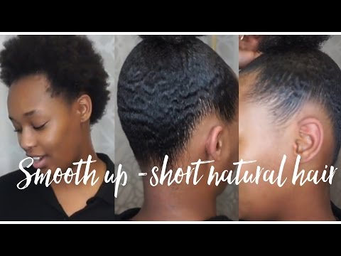 HOW TO SMOOTH UP NATURAL SHORT HAIR