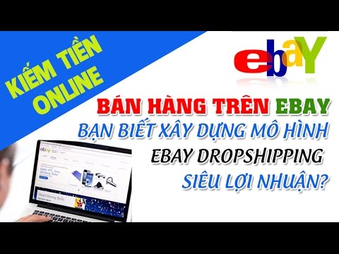 Bán hàng trên ebay | Cách bán hàng trên ebay không vốn đầu tư - Bán hàng dropship ebay #11