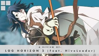 GR Anime Review: Log Horizon 2 (Feat. TheHiveLeader)