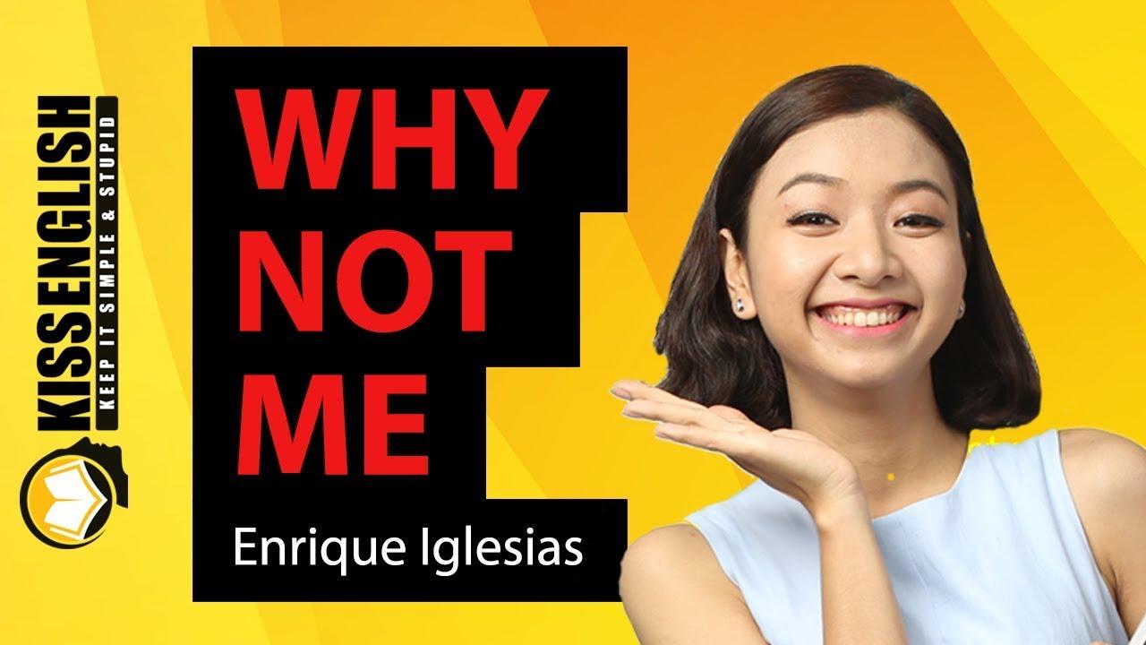 Why Not Me – Enrique Iglesias – Học Tiếng Anh Qua Bài Hát