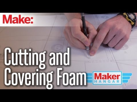 Maker Hangar: Episode 9 - Cutting and Covering Foam
