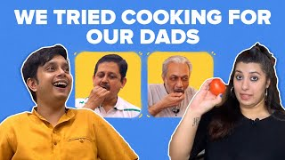 We Tried Cooking For Our Dads | BuzzFeed India