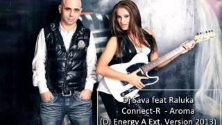 Dj Sava feat Raluka & Connect-R - Aroma (Ext.Version2013)