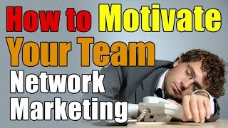How to Motivate Your Team to Duplicate in Network Marketing