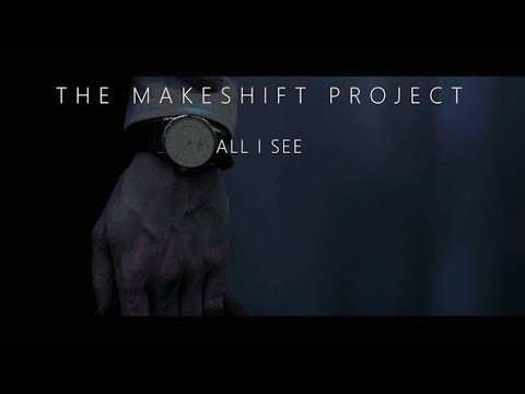 The Makeshift Project -  All I See (Official Video)