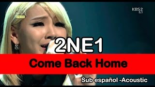2NE1 - Come Back Home (Sub español) (Unplugged Ver.)