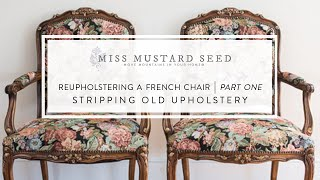 reupholstering a french chair | part 1 | stripping old upholstery