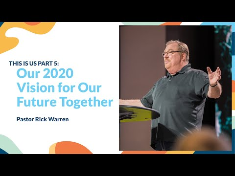 """Our 2020 Vision For Our Future Together"" With Pastor Rick Warren"