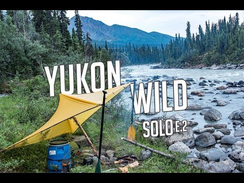 14 Days Solo Camping in the Yukon Wilderness - E. 2 - Bushwhack and Running Rapids