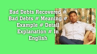 Bad Debts Recovered # Bad Debts # Meaning # Example # Detail Explanation # In English