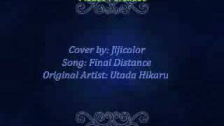 Cover by: Jijicolor Song: Final Distance Original Artist: 宇多田ヒ...
