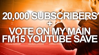Channel Update - Vote for my FM15 YouTube save + Thank You for 20k Subscribers Thumbnail