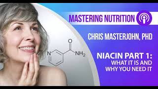 Niacin, Part 1: What It Is And Why You Need It | Mastering Nutrition #60