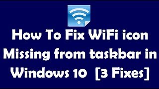 How To Fix WiFi icon Missing from taskbar in Windows 10  [3 Fixes]