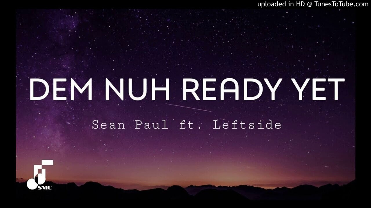 Sean Paul feat Leftside - Dem Nuh Ready Yet (Official Audio)