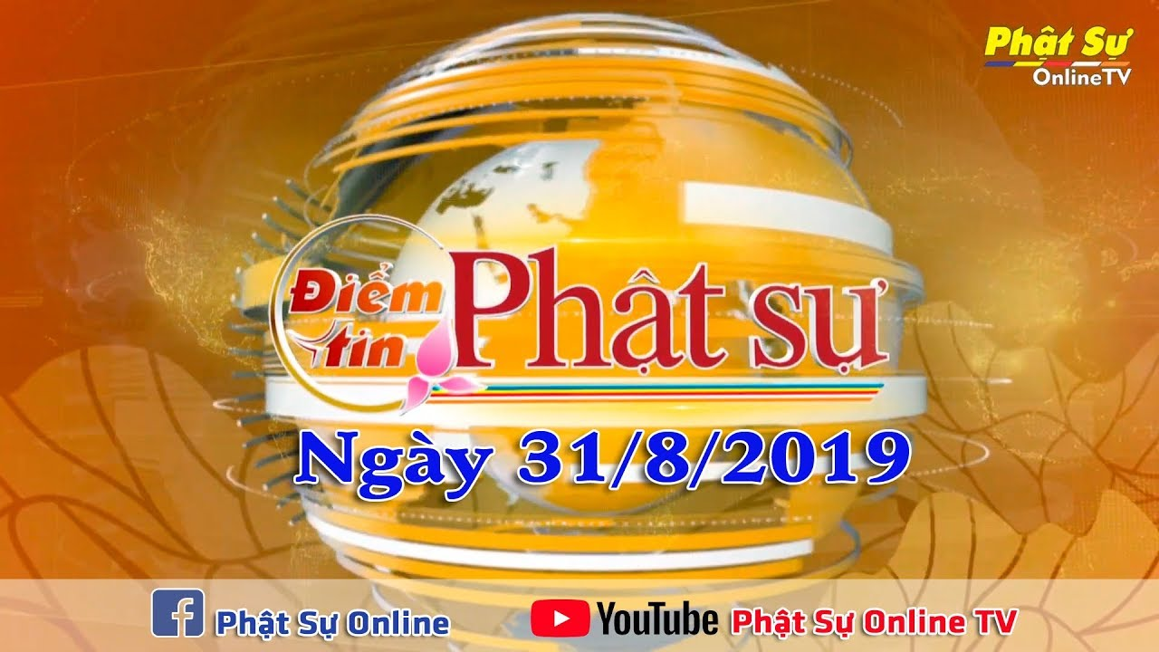 BẢN TIN PHẬT SỰ 20H NGÀY 31 8 2019