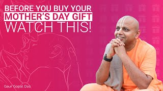 Before you buy your Mother's Day gift, watch this! by Gaur Gopal Das