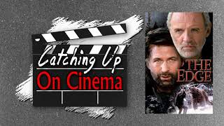 Catching Up On Cinema - Episode 12 - The Edge (1997)