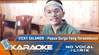 (Karaoke Version) PAPUA SURGA YANG TERSEMBUNYI - Vicky Salamor | Karaoke Lagu Papua - no vocal
