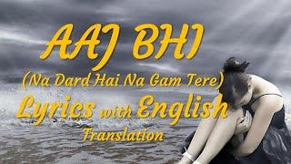 Aaj Bhi | Na Dard Hai Na Gam Tere Lyrics with English Translation | Vishal Mishra New Song
