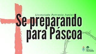 Se Preparando para Páscoa | Licenciado Petronio Junior