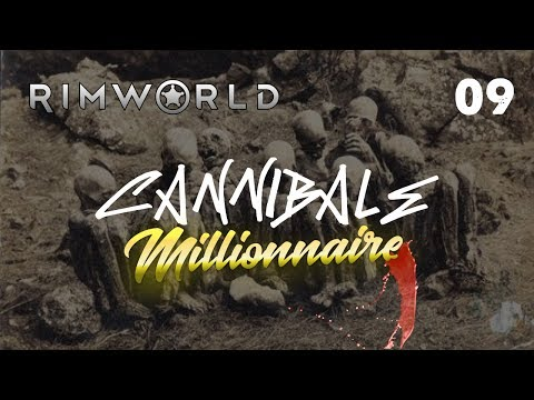 [09] Surtout en tartare. Rimworld - Le Cannibale millionnaire