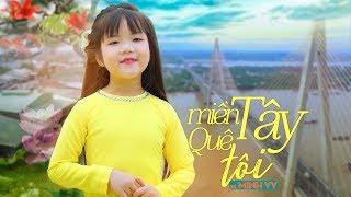 Miền Tây Quê Tôi ✿ Bé Minh Vy [MV 4K]☀ Ca Nhạc Thiếu Nhi Hay Nhất Cho Bé