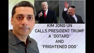 KIM JONG UN CALLS TRUMP A