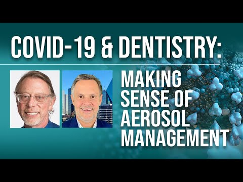 COVID-19 & Dentistry: Making Sense of Aerosol Management