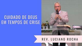 CUIDADO DE DEUS EM TEMPOS DE CRISE - Rev. Luciano Rocha