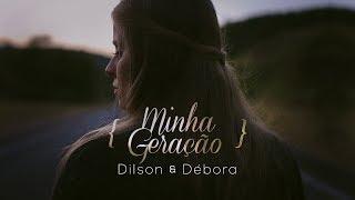 DILSON E DÉBORA - MINHA GERAÇÃO thumbnail