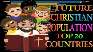 Future Christian Population Top 20 Countries 2010 2100 Future Christian Population in the world