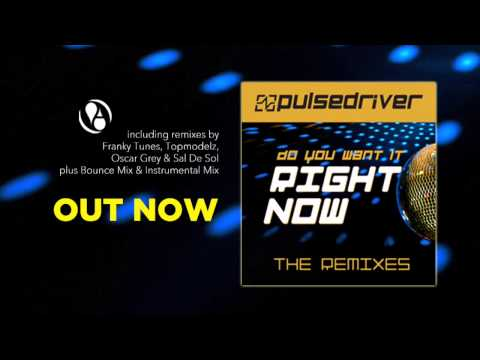 Pulsedriver - Do You Want It Right Now (Extended Mix)
