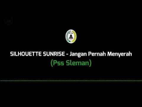 Silhouette Sunrise - Jangan Pernah Menyerah (Pss Sleman) (Lirik)