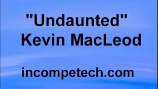 Kevin MacLeod - UNDAUNTED - DRAMATIC MUSIC