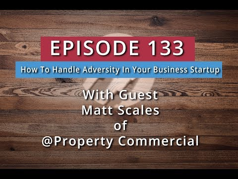 133: How To Handle Adversity In Your Business Startup (Matt Scales)