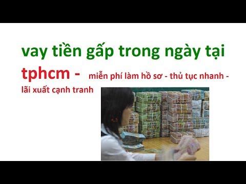 Vay Tiền Gấp Trong Ngày Tại Tphcm -  Cho Vay Tiền Ngân Hàng Tại Tp Hồ Chí Minh