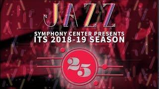 2018/19 Symphony Center Presents Jazz Series