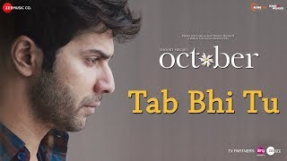 Tab Bhi Tu (Video Song) | October (2018)