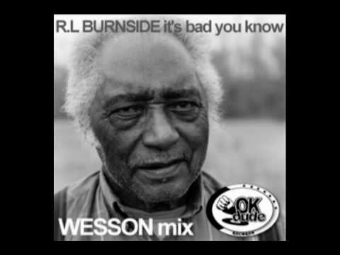 R.L. Burnside - It's Bad You Know (WESSON Remix - Ok Dude Records)