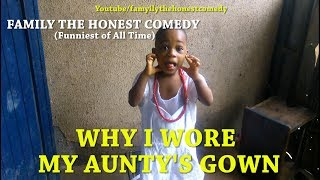 WHY I WORE MY AUNTY'S GOWN(Family The Honest Comedy)(Episode 11)
