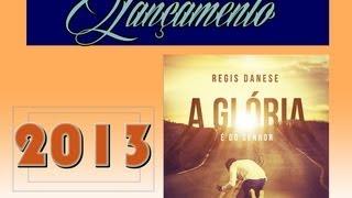 Regis Danese - A Glória é Do Senhor (CD Completo) 2013