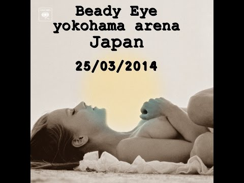 Beady Eye: Yokohama Arena Japan 25/03/2014 (FULL)