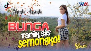 TARIK SIS SEMONGKO - BUNGA - SHINTA ARSINTA ft DJ OPUS Full BASS Santuy (Official Music Video)