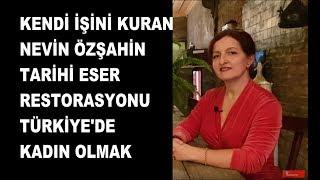 Nevin Özşahin, Ayvansaray Tarihi Eser Restorasyonu, Kadınlar Ne İş Kurabilir, Türkiye'de Kadın Olmak