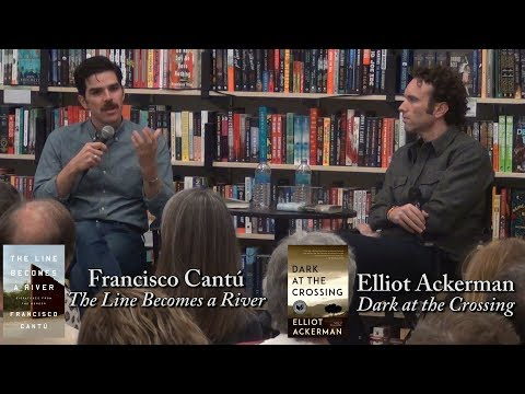 "Francisco Cantú , ""The Line Becomes a River"" (w/ Elliot Ackerman)"