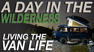A Day In The Wilderness - Living The Van Life